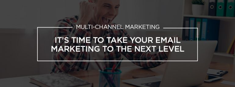 It's Time To Take Your Email Marketing To The Next Level