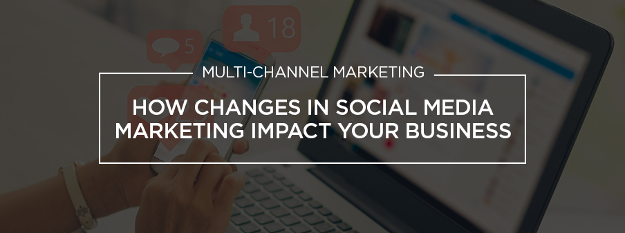 How Changes In Social Media Marketing Impact My Business