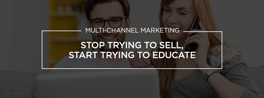 Stop Trying To Sell, Start Trying To Educate